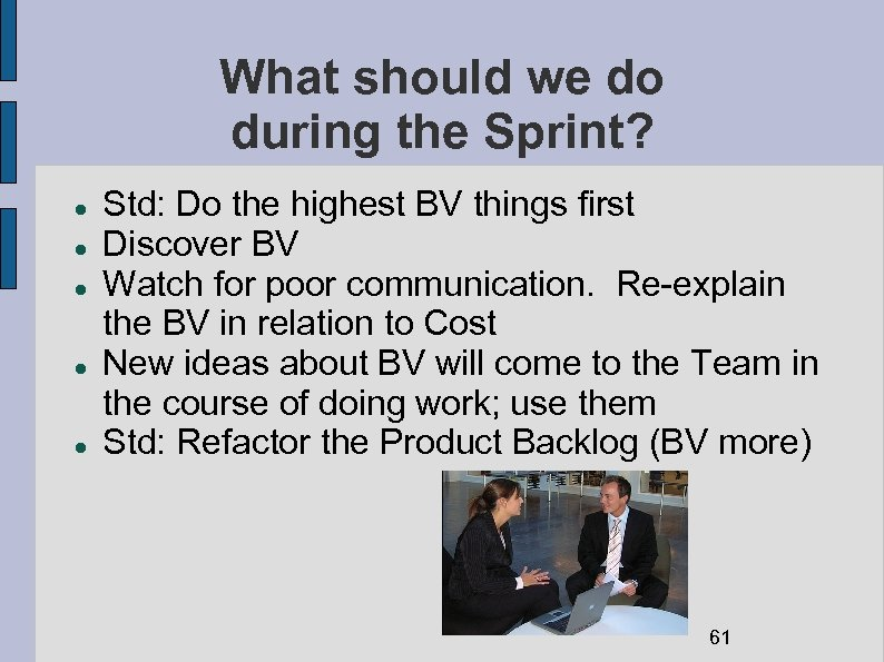 What should we do during the Sprint? Std: Do the highest BV things first