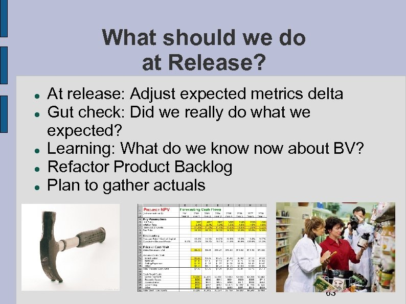 What should we do at Release? At release: Adjust expected metrics delta Gut check: