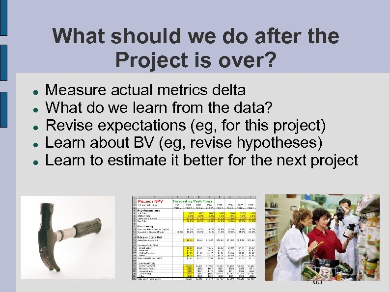 What should we do after the Project is over? Measure actual metrics delta What