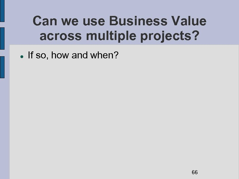 Can we use Business Value across multiple projects? If so, how and when? 66