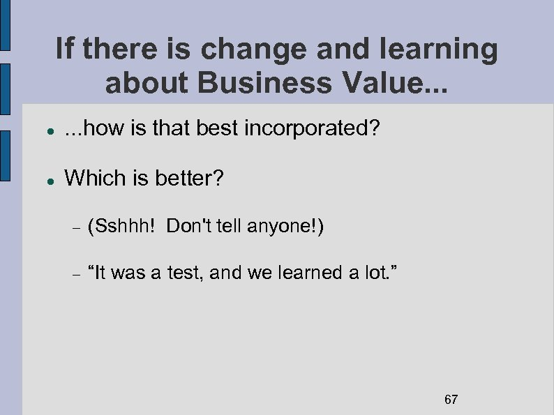 If there is change and learning about Business Value. . . . how is