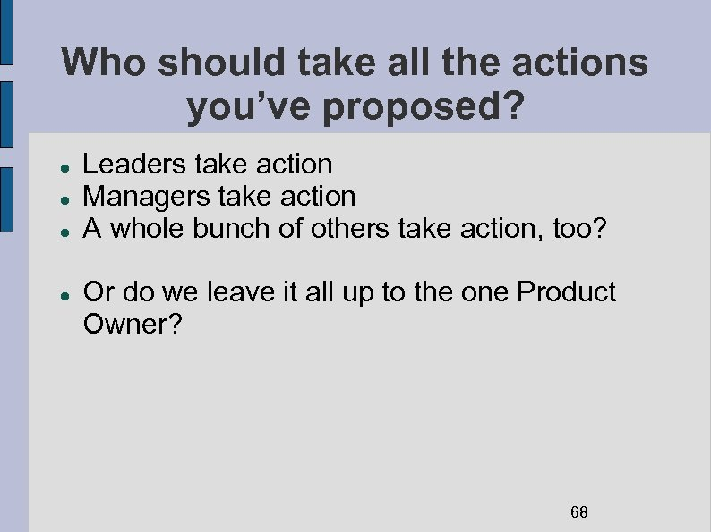 Who should take all the actions you've proposed? Leaders take action Managers take action
