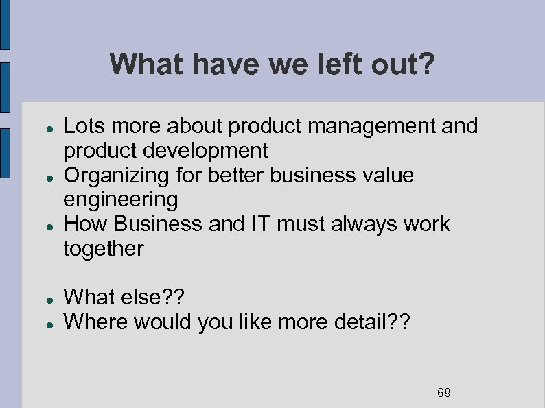 What have we left out? Lots more about product management and product development Organizing