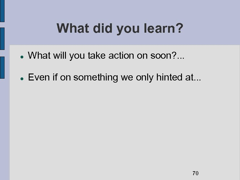 What did you learn? What will you take action on soon? . . .
