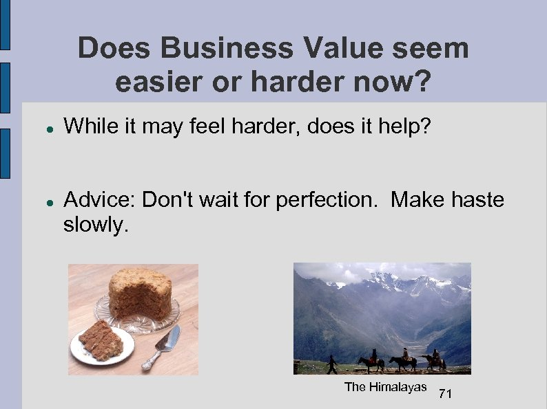 Does Business Value seem easier or harder now? While it may feel harder, does