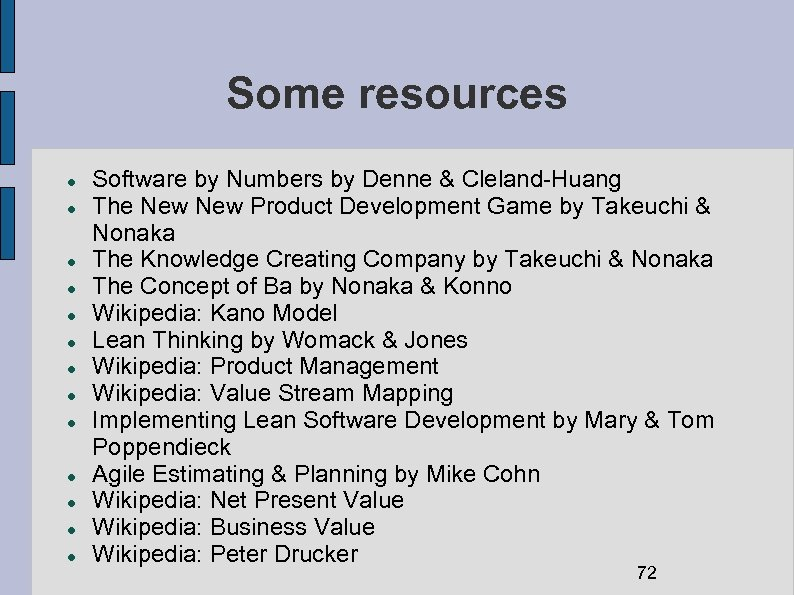 Some resources Software by Numbers by Denne & Cleland-Huang The New Product Development Game