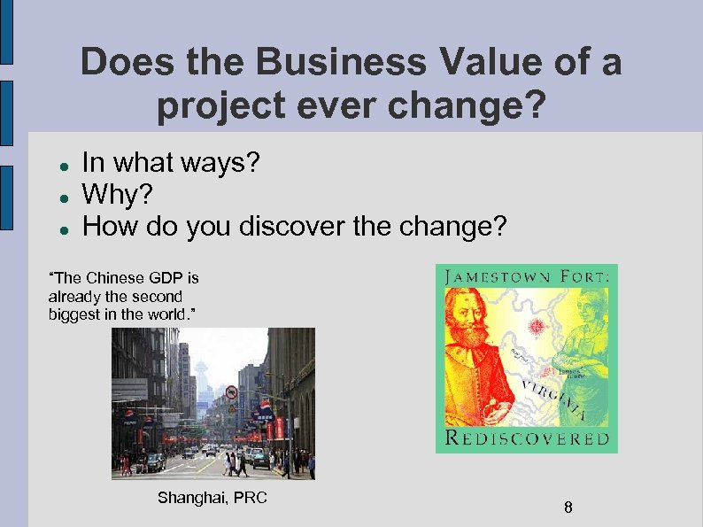 Does the Business Value of a project ever change? In what ways? Why? How