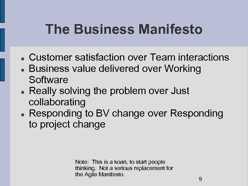 The Business Manifesto Customer satisfaction over Team interactions Business value delivered over Working Software