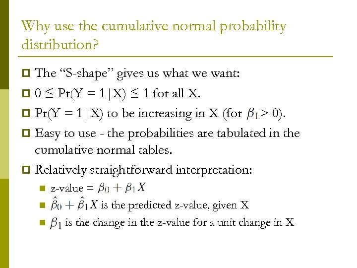 "Why use the cumulative normal probability distribution? The ""S-shape"" gives us what we want:"