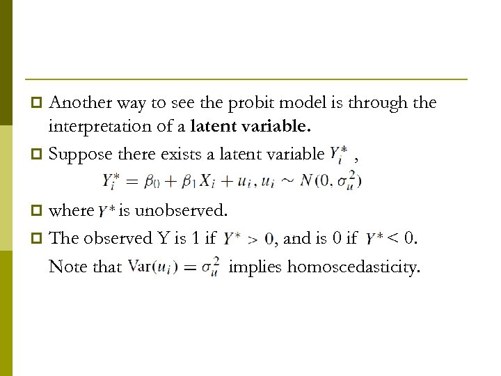 Another way to see the probit model is through the interpretation of a latent
