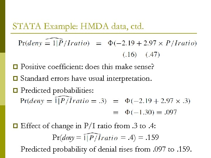 STATA Example: HMDA data, ctd. Positive coefficient: does this make sense? p Standard errors