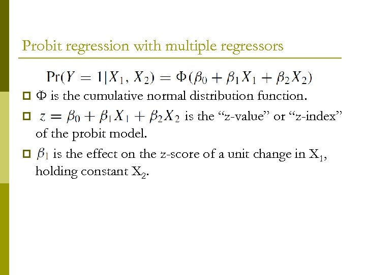 Probit regression with multiple regressors Φ is the cumulative normal distribution function. p is