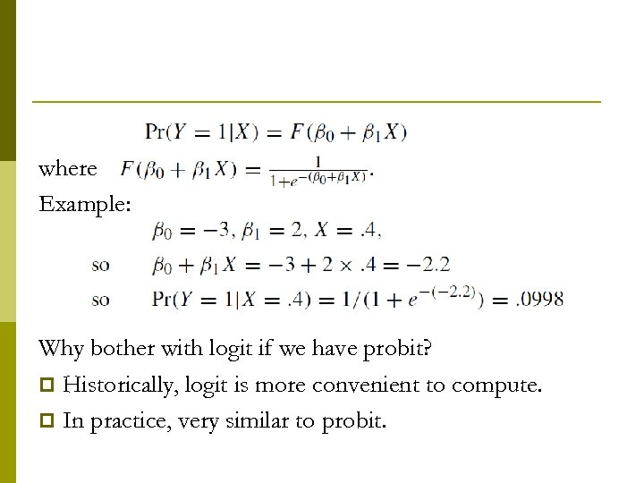 where Example: Why bother with logit if we have probit? p Historically, logit is