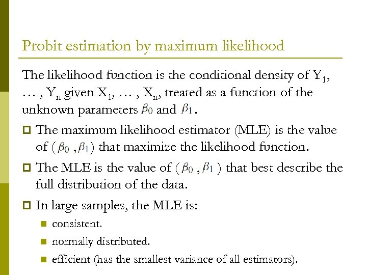 Probit estimation by maximum likelihood The likelihood function is the conditional density of Y