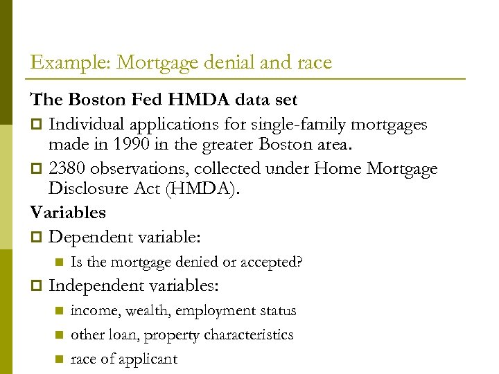 Example: Mortgage denial and race The Boston Fed HMDA data set p Individual applications