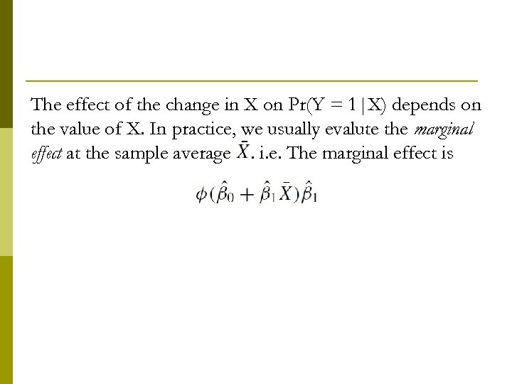 The effect of the change in X on Pr(Y = 1|X) depends on the
