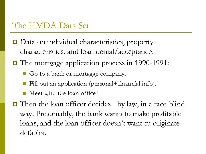 The HMDA Data Set Data on individual characteristics, property characteristics, and loan denial/acceptance. p