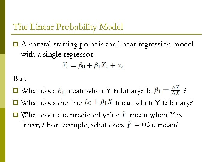 The Linear Probability Model p A natural starting point is the linear regression model
