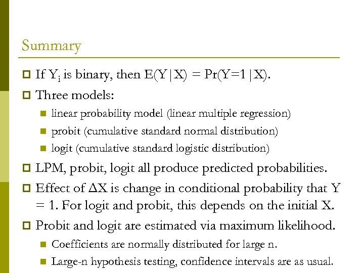 Summary If Yi is binary, then E(Y|X) = Pr(Y=1|X). p Three models: p n