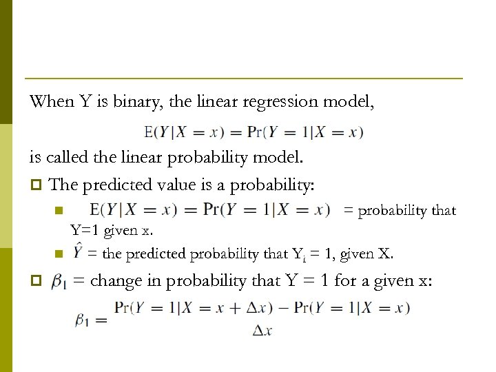 When Y is binary, the linear regression model, is called the linear probability model.