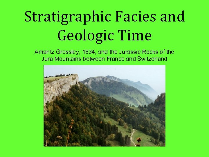 Stratigraphic Facies and Geologic Time Amantz Gressley, 1834, and the Jurassic Rocks of the