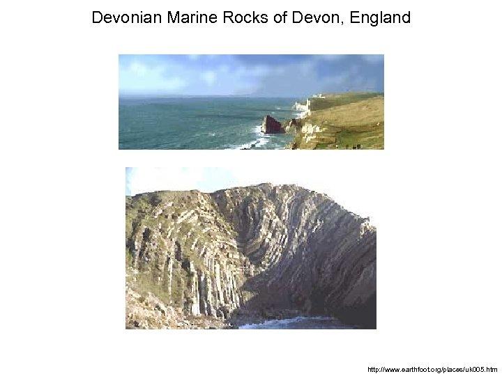 Devonian Marine Rocks of Devon, England http: //www. earthfoot. org/places/uk 005. htm