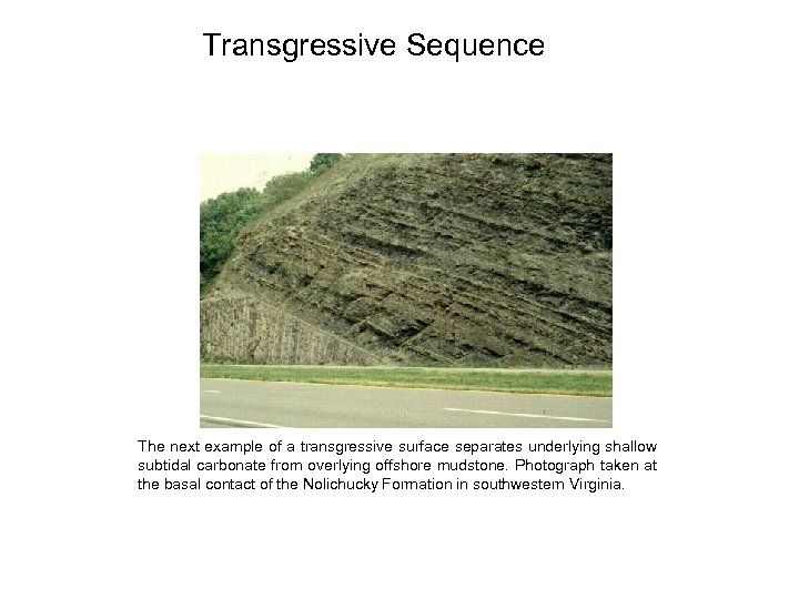 Transgressive Sequence The next example of a transgressive surface separates underlying shallow subtidal carbonate
