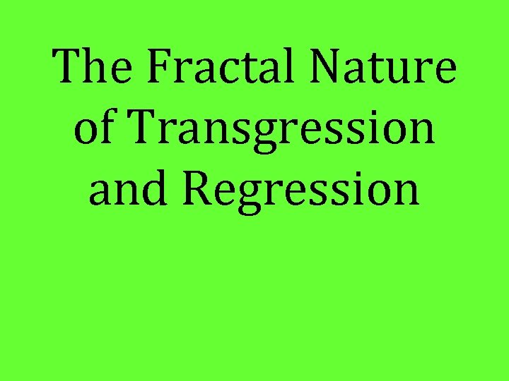 The Fractal Nature of Transgression and Regression