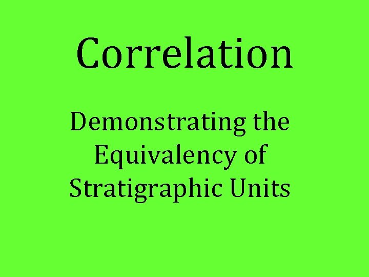Correlation Demonstrating the Equivalency of Stratigraphic Units