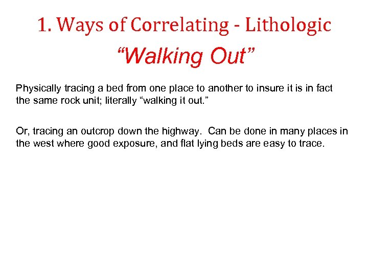 """1. Ways of Correlating - Lithologic """"Walking Out"""" Physically tracing a bed from one"""