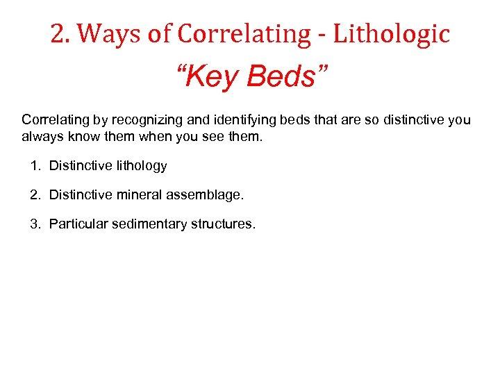 """2. Ways of Correlating - Lithologic """"Key Beds"""" Correlating by recognizing and identifying beds"""