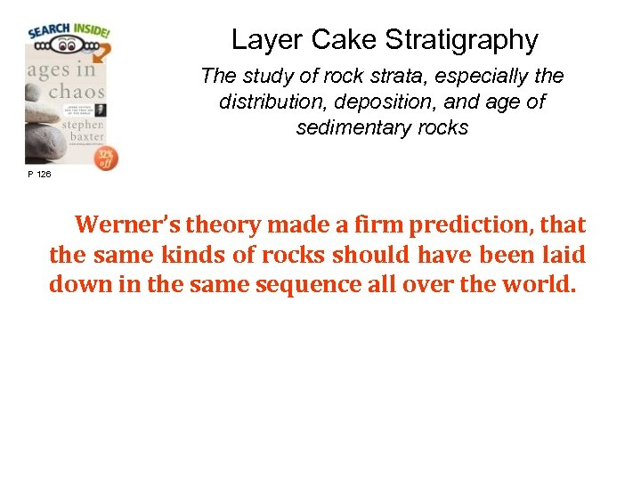 Layer Cake Stratigraphy The study of rock strata, especially the distribution, deposition, and age