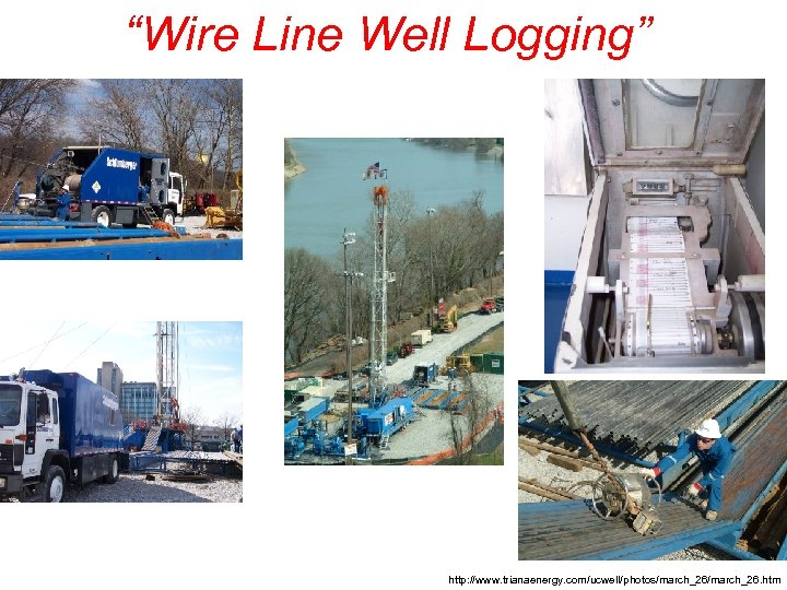 """""""Wire Line Well Logging"""" http: //www. trianaenergy. com/ucwell/photos/march_26. htm"""