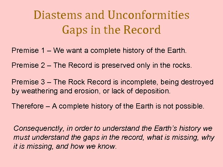 Diastems and Unconformities Gaps in the Record Premise 1 – We want a complete