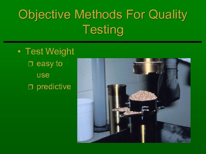 Objective Methods For Quality Testing • Test Weight easy to use r predictive r