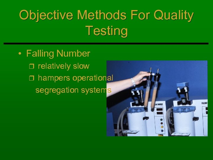Objective Methods For Quality Testing • Falling Number relatively slow r hampers operational segregation