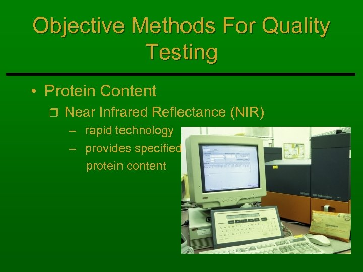 Objective Methods For Quality Testing • Protein Content r Near Infrared Reflectance (NIR) –