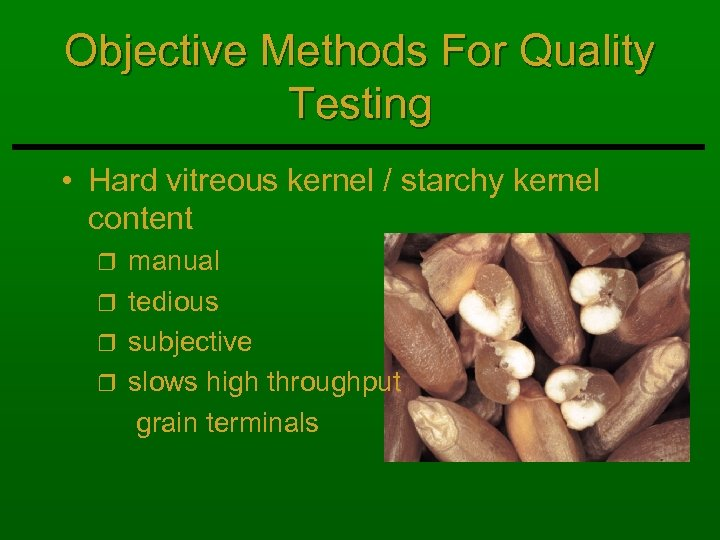 Objective Methods For Quality Testing • Hard vitreous kernel / starchy kernel content manual