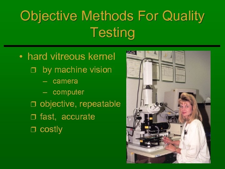 Objective Methods For Quality Testing • hard vitreous kernel r by machine vision –