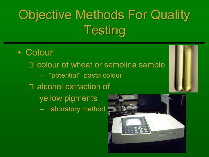 Objective Methods For Quality Testing • Colour r colour of wheat or semolina sample