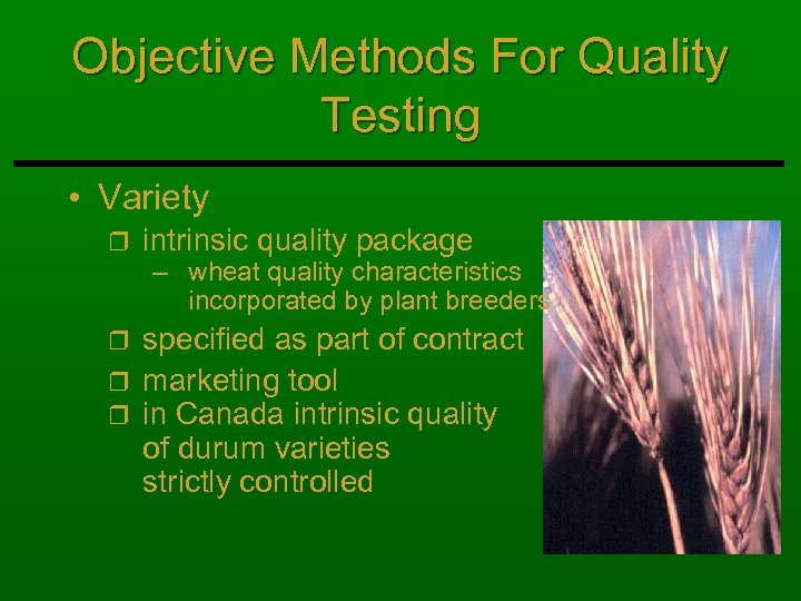 Objective Methods For Quality Testing • Variety r intrinsic quality package – wheat quality