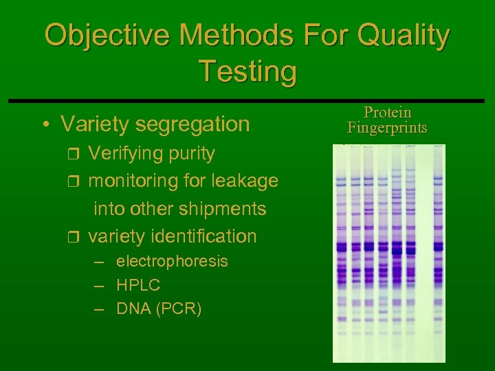 Objective Methods For Quality Testing • Variety segregation Verifying purity r monitoring for leakage