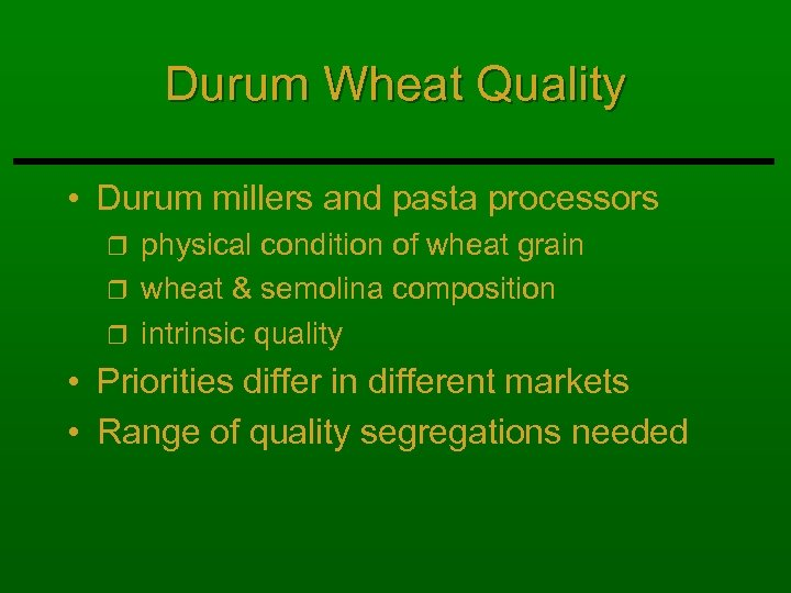 Durum Wheat Quality • Durum millers and pasta processors physical condition of wheat grain