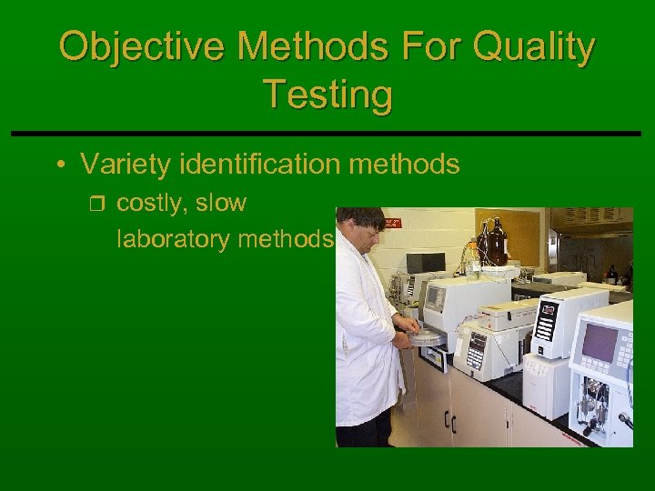 Objective Methods For Quality Testing • Variety identification methods r costly, slow laboratory methods