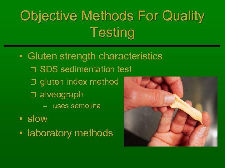 Objective Methods For Quality Testing • Gluten strength characteristics SDS sedimentation test r gluten