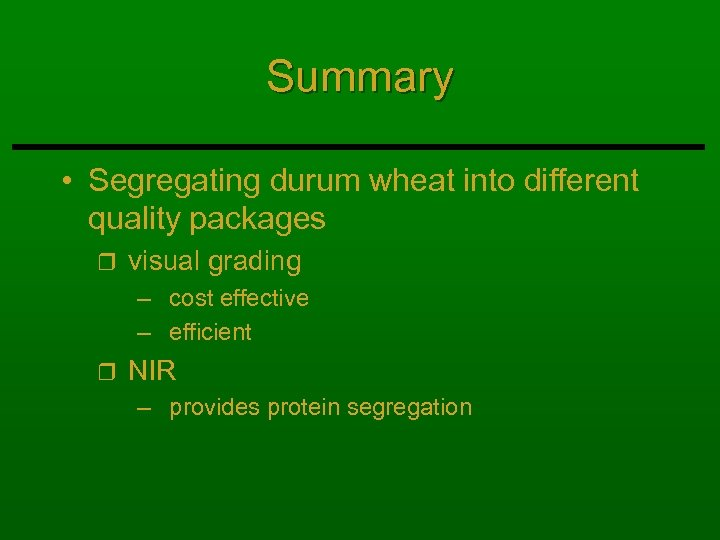 Summary • Segregating durum wheat into different quality packages r visual grading – cost