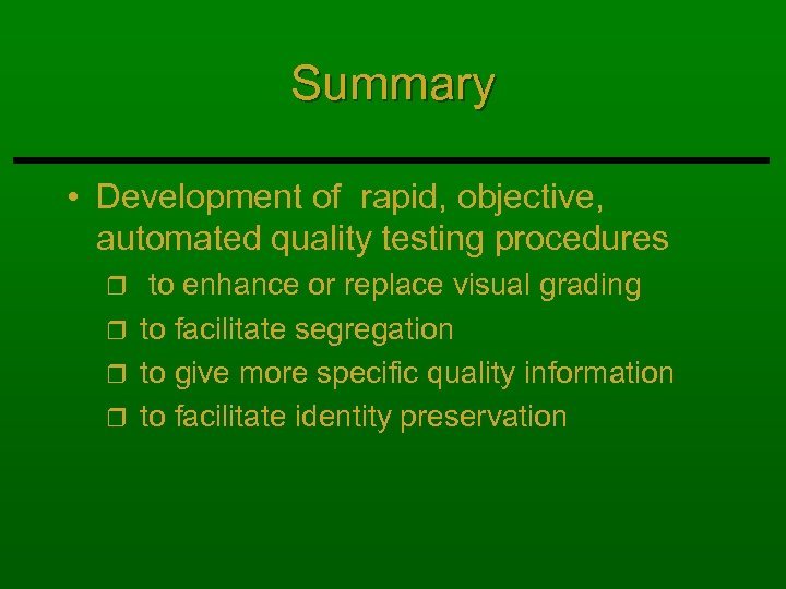 Summary • Development of rapid, objective, automated quality testing procedures to enhance or replace