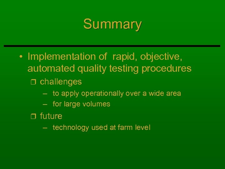 Summary • Implementation of rapid, objective, automated quality testing procedures r challenges – to