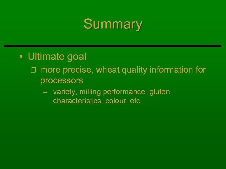 Summary • Ultimate goal r more precise, wheat quality information for processors – variety,
