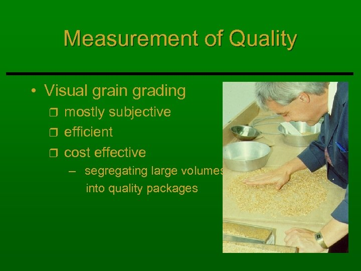 Measurement of Quality • Visual grain grading mostly subjective r efficient r cost effective